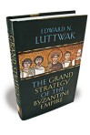 The Grand Strategy of the Byzantine Empire By Edward Luttwak